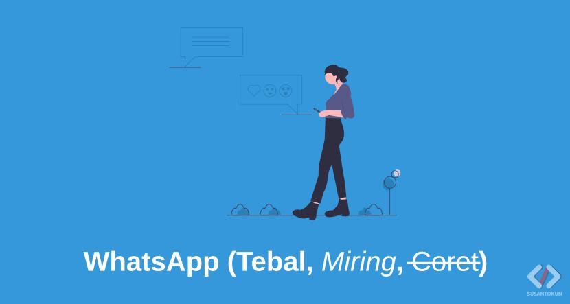 Cara Membuat Huruf Tebal, Miring dan Tanda Coret di WhatsApp