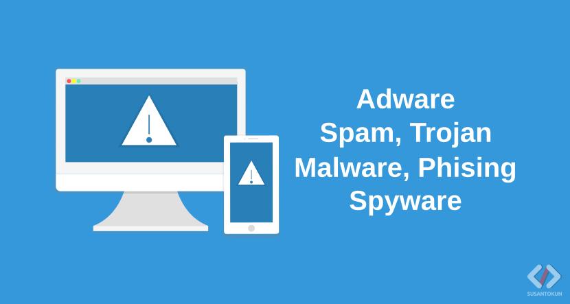 Apa itu Adware, Malware, Spyware, Phising, Spam dan Trojan