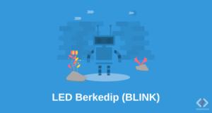 Cara Membuat LED Berkedip (BLINK) Menggunakan Arduino