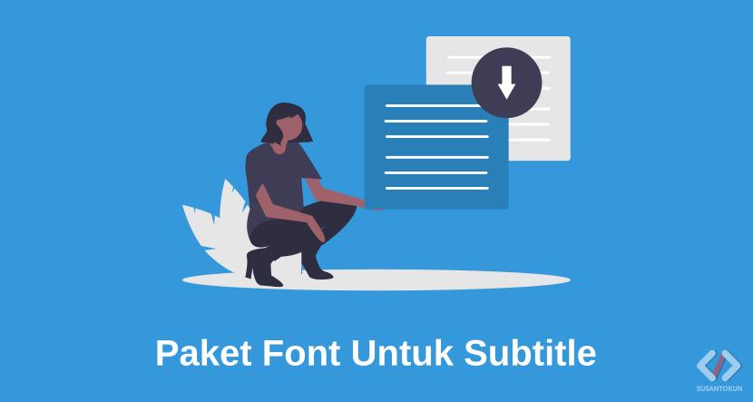 Download Paket Font Untuk Subtitle Indonesia