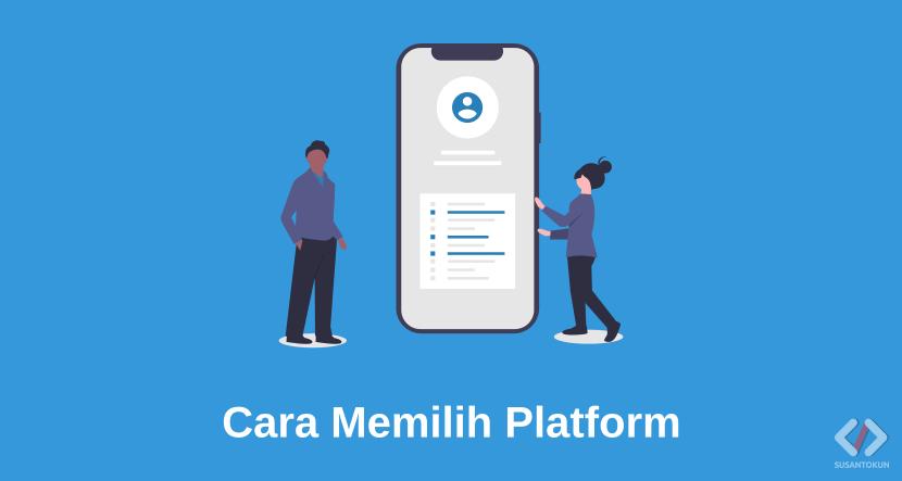 Cara Memilih Platform yang Akan Dikembangkan