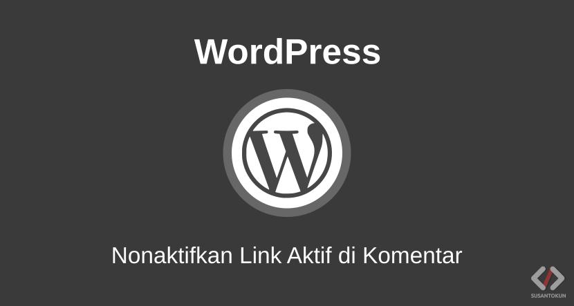 Cara Menonaktifkan Link Aktif di Komentar WordPress