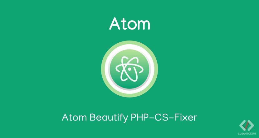 Cara Mengatasi Masalah di Atom Beautify PHP PHP-CS-Fixer