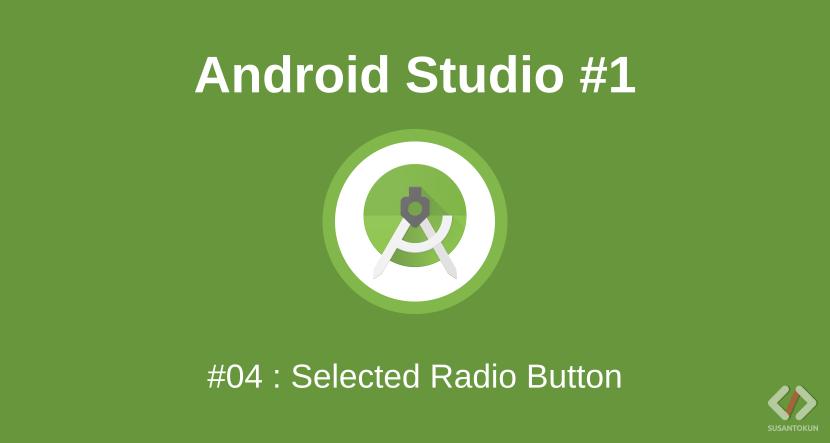 Cara Membuat Pilihan Otomatis Pada Radio Button di Android Studio