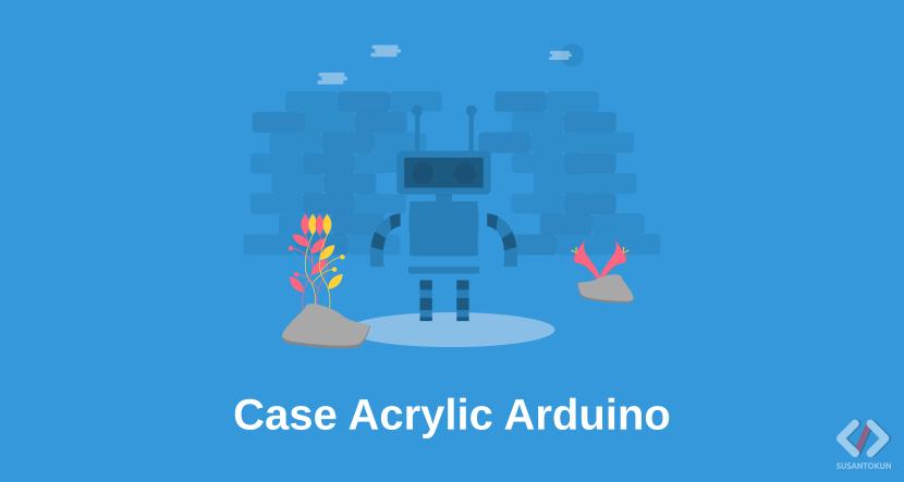Cara Membuka Kertas dan Memasang Case Acrylic Arduino