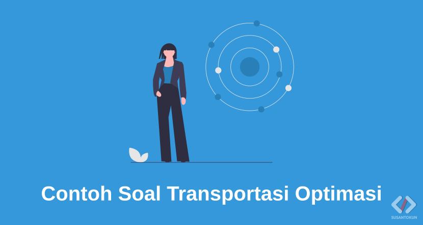 Contoh Soal dan Jawaban Model Transportasi Optimasi