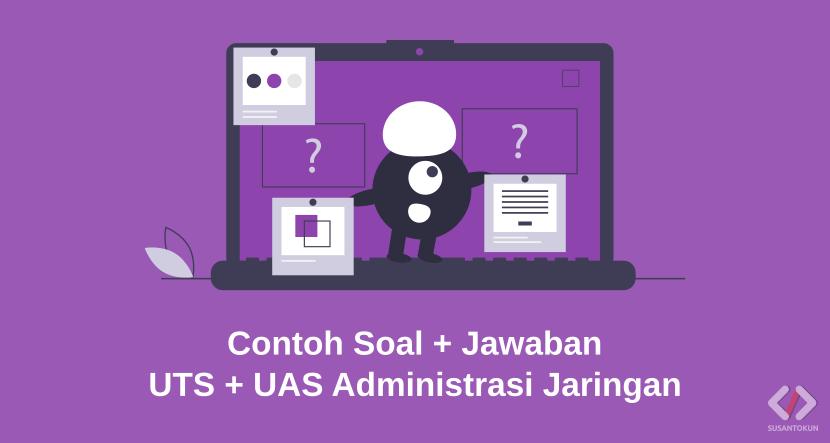 Contoh Soal dan Jawaban UTS dan UAS Administrasi Jaringan