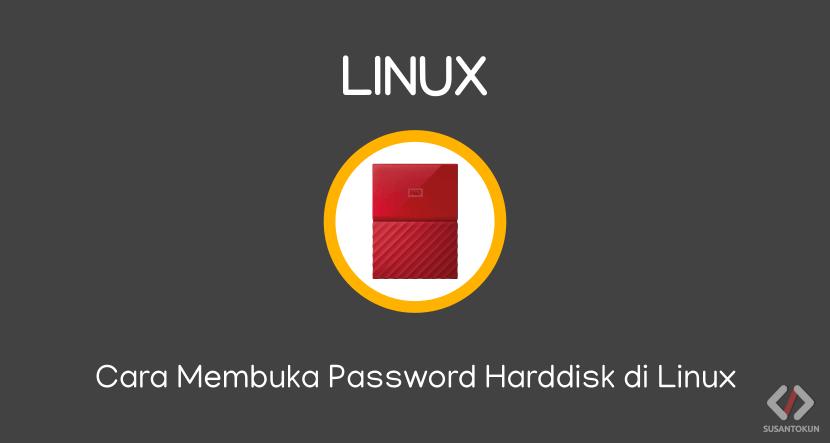 Cara Membuka Password Harddisk di Linux