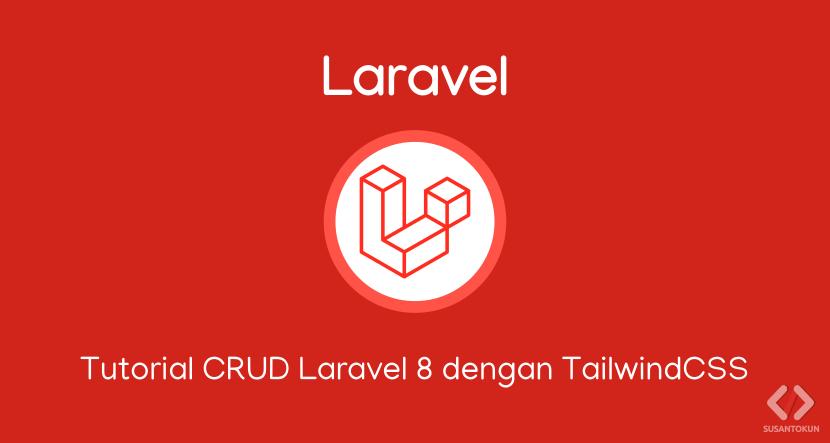 Tutorial CRUD Laravel 8 dengan TailwindCSS