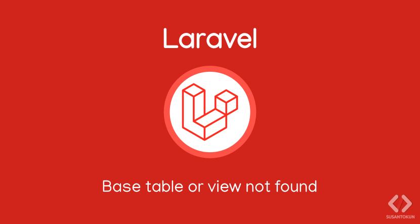 Cara Mengatasi Base table or view not found: 1146 di Laravel