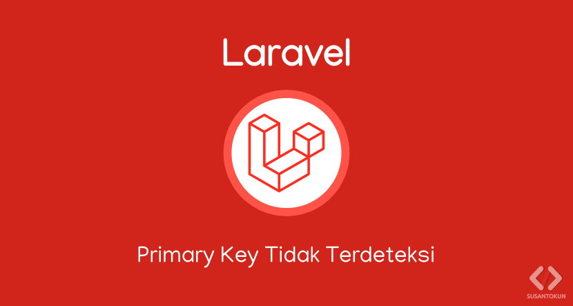 Kode Primary Tidak Muncul di Laravel