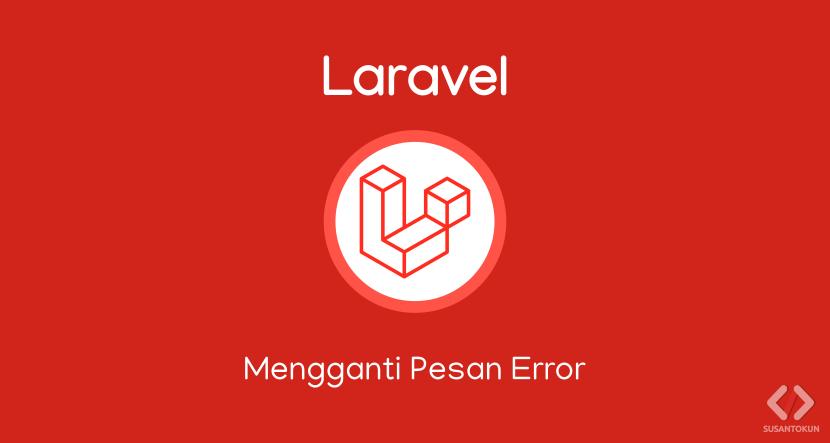 Cara Mengganti Attribute Validation Error di Laravel